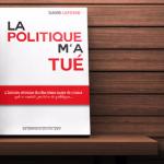 La politique m'a tué, un livre vérité de David Lefèvre (éditions du Pays du Vent)