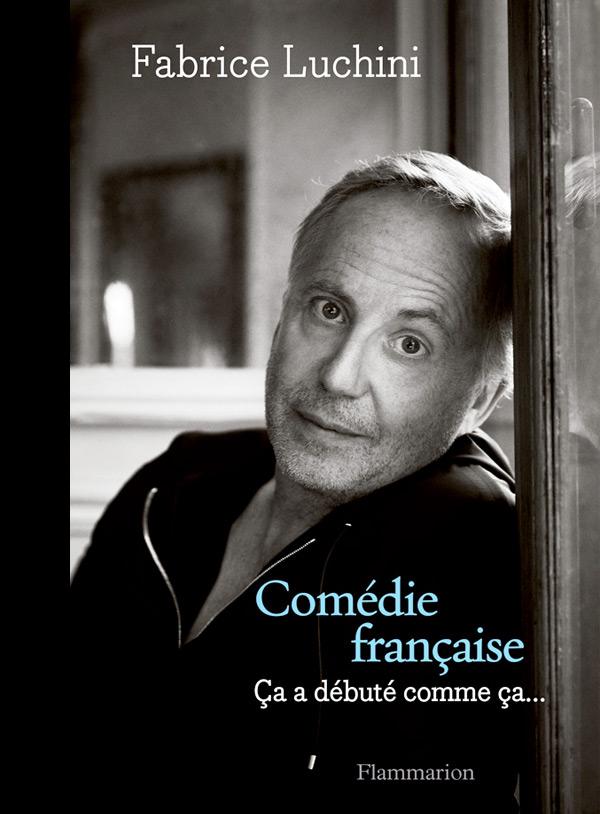 Comédie française, ça a débuté comme ça... - Fabrice Luchini