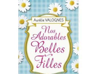 Nos adorables belles-filles, un roman de famille de Aurélie Valognes