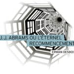 J.J. Abrams ou l'éternel recommencement