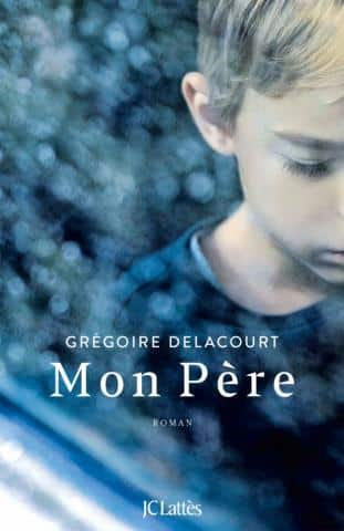 Mon Pere Un Cri D Horreur De Gregoire Delacourt Jc Lattes
