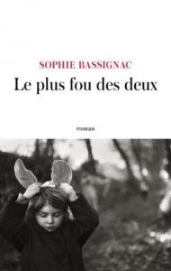 Le plus fou des deux, le dernier roman de Sophie Bassignac (JC Lattès)