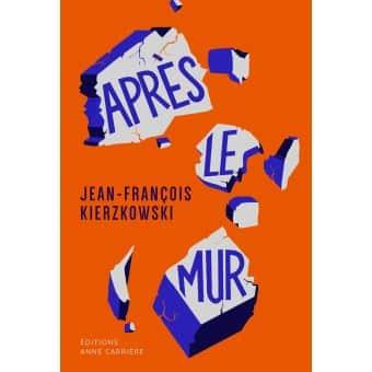 Apres Le Mur Un Livre De Jean Francois Kierzkowski Anne