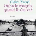 Où va le chagrin quand il s'en va, un rêve éveillé de Claire Vassé