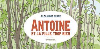 Antoine et la fille trop bien de Alexandre Franc (Sarbacane)