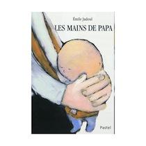 Les mains de papa, album jeunesse de Emile Jadoul