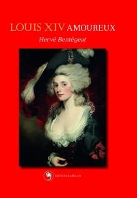 Louis XIV amoureux, encore et toujours (Editions Rabelais)