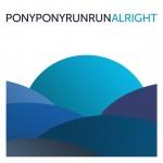 Pony Pony Run Run Alright